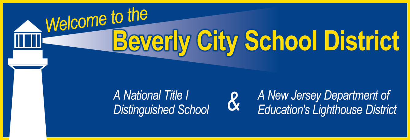 Banner with text - Welcome to the Beverly City School District - This banner notes the distinction of A National Title 1 Distinguished School and A New Jersey Department of Education's Lighthouse District